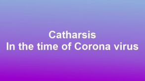 Catharsis – In the time of Corona virus