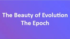 The Beauty of Evolution – The Epoch
