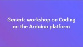 Generic workshop on Coding on the Arduino platform