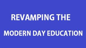 REVAMPING THE MODERN DAY EDUCATION