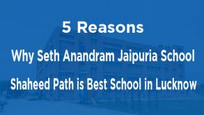 5 Reasons Why Seth Anandram Jaipuria School, Shaheed Path is Best School in Lucknow